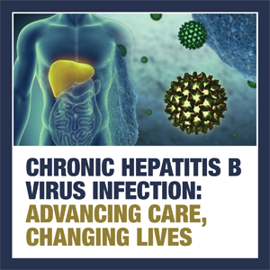 Chronic Hepatitis B Virus Infection: Advancing Care, Changing Lives